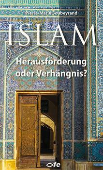 Islam. Herausforderung oder Verhängnis? - Pierre Marie Soubeyrand  [Taschenbuch]