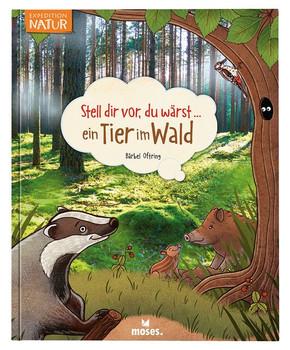 Stell dir vor, du wärst...ein Tier im Wald - B Oftring  [Gebundene Ausgabe]