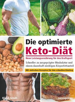 Die optimierte Keto-Diät – neue Leistungsernährung für den Kraftsport. Schneller zu ausgeprägter Muskulatur und einem dauerhaft niedrigen Körperfettanteil - Klaus Arndt  [Taschenbuch]
