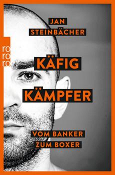 Käfigkämpfer: Vom Banker zum Boxer - Steinbächer, Jan