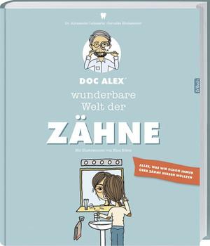Doc Alex' wunderbare Welt der Zähne - Alexander Lehnartz  [Gebundene Ausgabe]