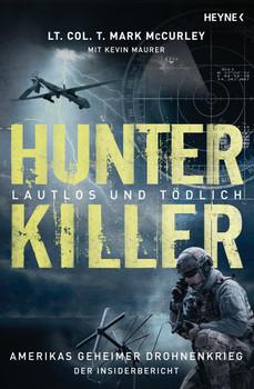 Hunter Killer - Lautlos und tödlich: Amerikas geheimer Drohnenkrieg - Der Insiderbericht - McCurley, Mark