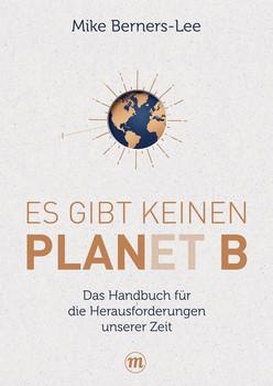 Es gibt keinen Planet B. Das Handbuch für die großen Herausforderungen unserer Zeit - Mike BERNERS-LEE  [Gebundene Ausgabe]