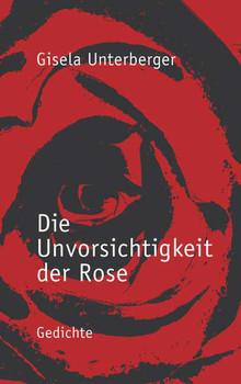 Die Unvorsichtigkeit der Rose - Gisela, Unterberger