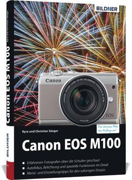 Canon EOS M100 - Für bessere Fotos von Anfang an!. Das umfangreiche Praxisbuch - Kyra Sänger  [Gebundene Ausgabe]