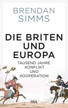 Die Briten und Europa. Tausend Jahre Konflikt und Kooperation - Brendan Simms  [Gebundene Ausgabe]