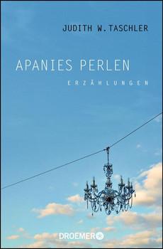 Apanies Perlen: Erzählungen - Taschler, Judith W.