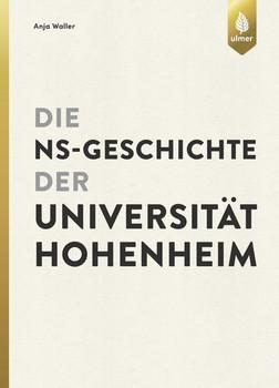Die NS-Geschichte der Universität Hohenheim - Anja Waller  [Gebundene Ausgabe]