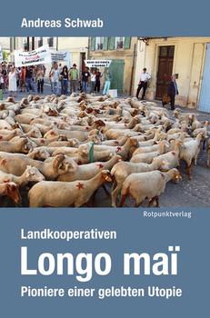 Landkooperativen Longo maï. Pioniere einer gelebten Utopie - Andreas Schwab  [Gebundene Ausgabe]