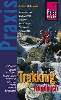 Trekking Handbuch: Verpflegung, Vorbereitung, Training, Ausrüstung, Gehtechnik und Hindernisse - Gunter Schramm