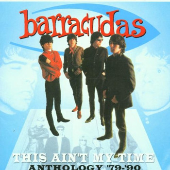 the Barracudas - This Ain'T My Time/79-93 Antho
