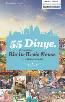55 Dinge, die man im Rhein-Kreis Neuss erlebt haben sollte - Ludger Baten [Taschenbuch]