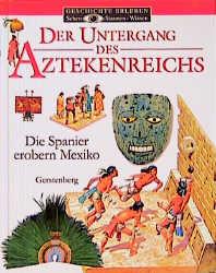 Der Untergang des Aztekenreichs: Die Spanier erobern Mexiko