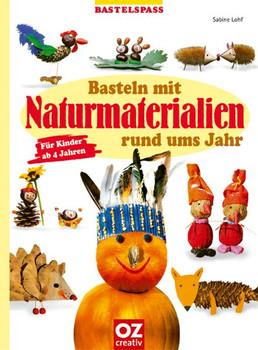 Basteln mit Naturmaterialien rund ums Jahr. Für Kinder ab 4 Jahren - Sabine Lohf