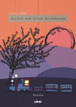 Zurück zum alten Kirschbaum. Gedichtband - Clara Louise  [Gebundene Ausgabe]