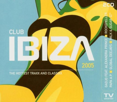 Various - Club Ibiza 2005 / The Hottest Traxx and Classixx