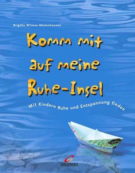Komm mit auf meine Ruhe-Insel - Brigitte Wilmes-Mielenhausen