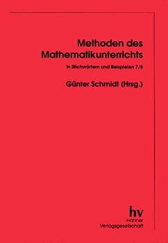 Methoden des Mathematikunterrichts in Stichwörtern und Beispielen - 7/8
