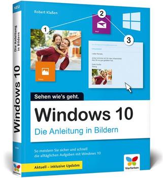 Windows 10. Die Anleitung in Bildern. Aktuell inklusive aller Updates. Bild für Bild Windows 10 kennenlernen. Komplett in Farbe. Auch für Senioren. - Robert Klaßen [Taschenbuch]