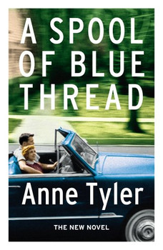 A Spool of Blue Thread - Tyler, Anne