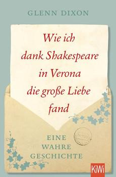 Wie ich dank Shakespeare in Verona die große Liebe fand. Eine wahre Geschichte - Glenn Dixon  [Taschenbuch]
