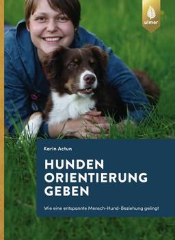 Hunden Orientierung geben. Wie eine entspannte Mensch-Hund-Beziehung gelingt - Karin Actun  [Taschenbuch]