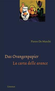Das Orangenpapier / La carta delle arance. Gedichte italienisch und deutsch - Pietro De Marchi  [Gebundene Ausgabe]