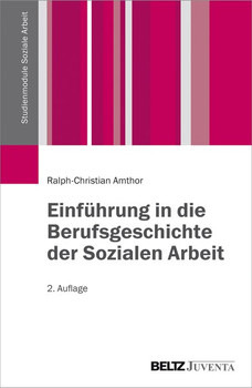 Einführung in die Berufsgeschichte der Sozialen Arbeit - Ralph-Christian Amthor  [Taschenbuch, 2. Auflage 2016]