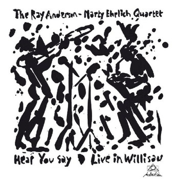 Ray Anderson - Hear You Say - Live in Willisau