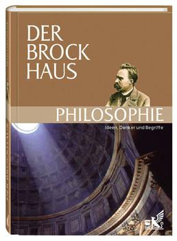 Der Brockhaus Philosophie. Ideen, Denker und Begriffe. 1 300 Stichwörter
