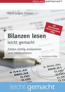 Bilanzen lesen leicht gemacht. Zahlen richtig analysieren und interpretieren - Hans-Jürgen Probst