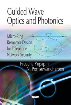 Guided Wave Optics and Photonics: Micro-Ring Resonator Design for Telephone Network Security. Preecha Yupapin and P. Saeung - Yupapin, Preecha