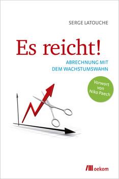 Es reicht!: Abrechnung mit dem Wachstumswahn - Latouche, Serge