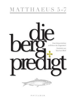 Die Bergpredigt: Eine Interpretation in Bildern der Gegenwart - Eberhard Wolf