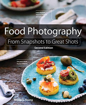 Food Photography (From Snapshots to Great Shots) - Young, Nicole S