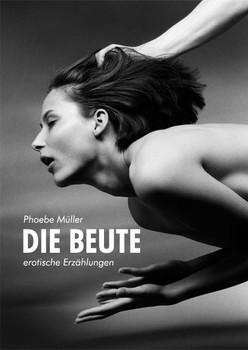 Die Beute: Erotische Erzählungen - Phoebe Müller