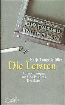 Die Letzten: Aufzeichnungen aus Udo Posbichs Druckerei - Katja Lange-Müller