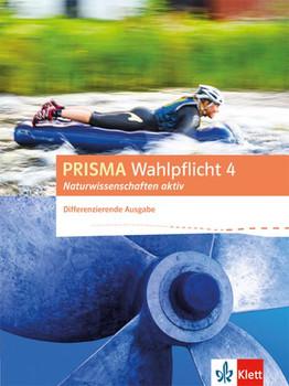 PRISMA Wahlpflicht 4 Naturwissenschaften aktiv. Schülerbuch - Differenzierende Ausgabe [Taschenbuch]