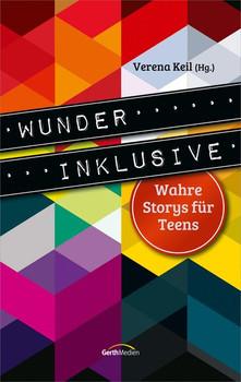Wunder inklusive. Wahre Storys für Teens. [Taschenbuch]