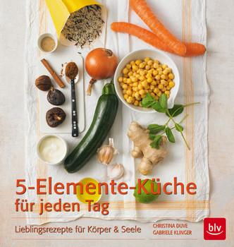 Die 5-Elemente-Küche für jeden Tag: Lieblingsrezepte für Körper & Seele - Klinger, Gabriele