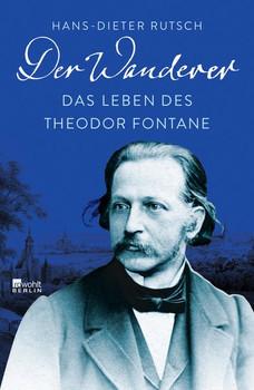 Der Wanderer. Das Leben des Theodor Fontane - Hans-Dieter Rutsch  [Gebundene Ausgabe]