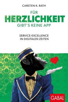 Für Herzlichkeit gibt's keine App. Service-Excellence in digitalen Zeiten - Carsten K. Rath  [Gebundene Ausgabe]