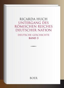 Untergang des Römischen Reiches Deutscher Nation. Deutsche Geschichte Band 3 - Ricarda Huch  [Gebundene Ausgabe]