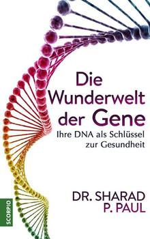 Die Wunderwelt der Gene. Ihre DNA als Schlüssel zur Gesundheit - Sharad P. Paul  [Gebundene Ausgabe]