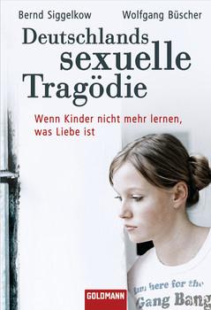 Deutschlands sexuelle Tragödie: Wenn Kinder nicht mehr lernen, was Liebe ist - Bernd Siggelkow