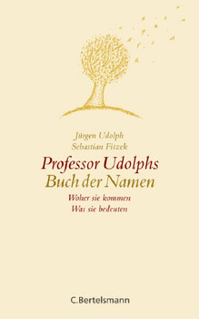 Professor Udolphs Buch der Namen: Woher sie kommen - Was sie bedeuten - Jürgen Udolph