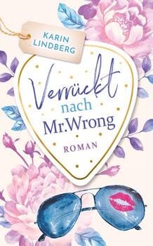 Verrückt nach Mr. Wrong. Liebesroman - Karin Lindberg  [Taschenbuch]