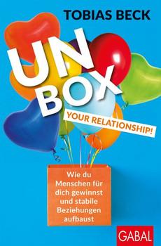 Unbox your Relationship!. Wie du Menschen für dich gewinnst und stabile Beziehungen aufbaust - Tobias Beck  [Taschenbuch]