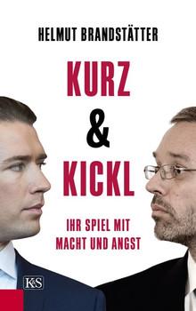 Kurz & Kickl. Ihr Spiel mit Macht und Angst - Helmut Brandstätter  [Gebundene Ausgabe]