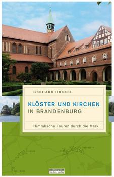 Klöster und Kirchen in Brandenburg. Himmlische Touren durch die Mark - Gerhard Drexel [Taschenbuch]